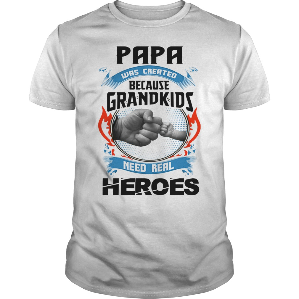 Papa Was Created Because Grandkids Need Real Heroes T Shirt