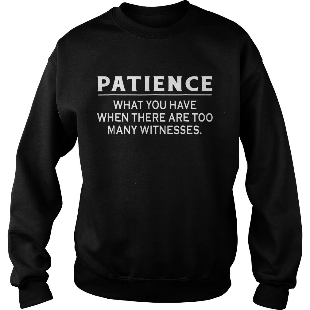 Patience What You Have When There Are Too Many Witnesses Sweater