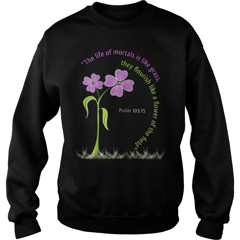 Psalm Bible The Life Of Mortals Is Like Grass Sweater