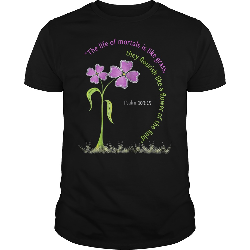 Psalm Bible The Life Of Mortals Is Like Grass T Shirt
