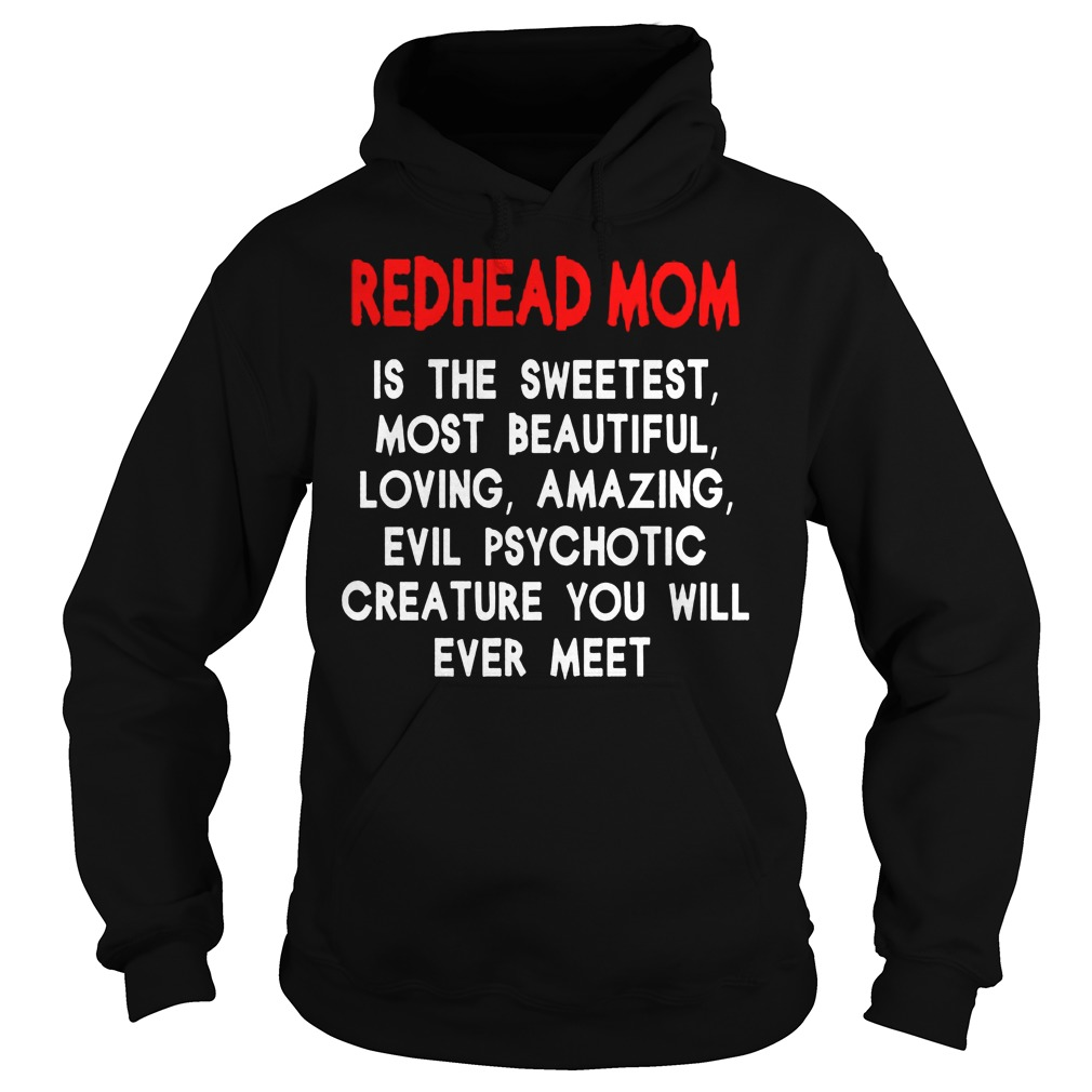 Redhead Mom Is The Sweetest Most Beautiful Loving Amazing And Evil Psychotic Hoodie
