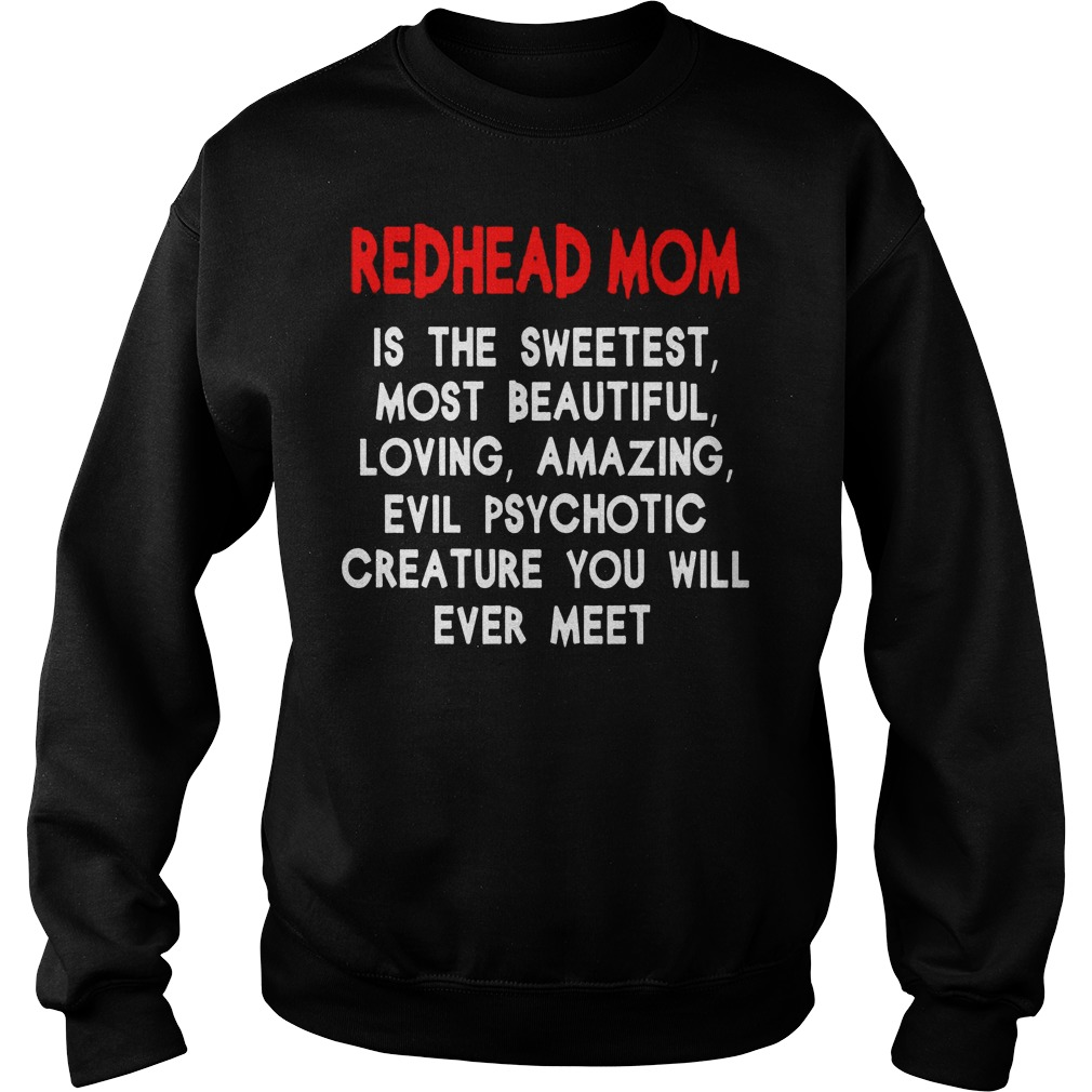 Redhead Mom Is The Sweetest Most Beautiful Loving Amazing And Evil Psychotic Sweater