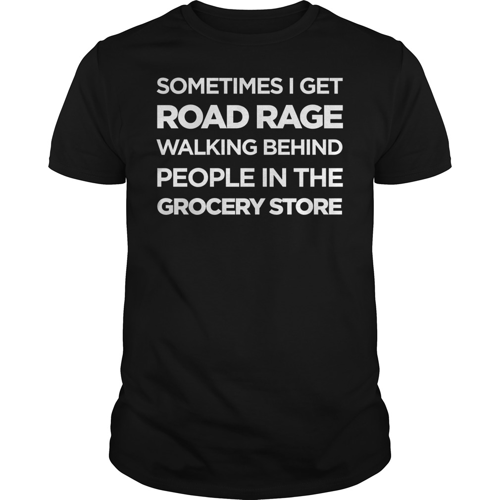Road Rage Walking Behind People In The Grocery Store T Shirt