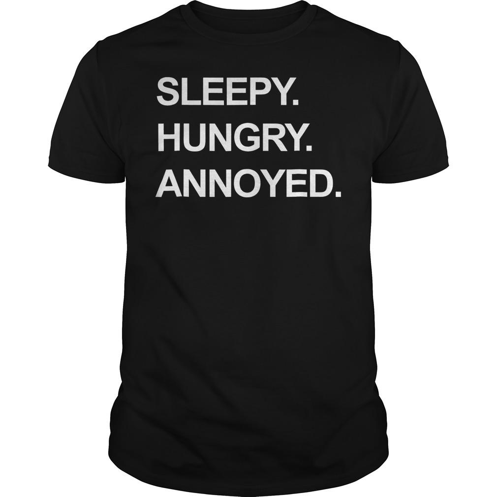 Sleepy Hungry Annoyed T Shirt