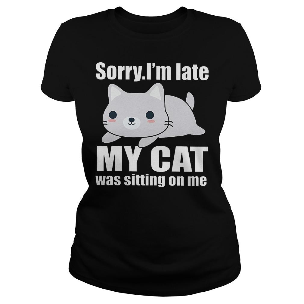 Sorry. I'm Late Mya Cat Was Sitting On Me Ladies