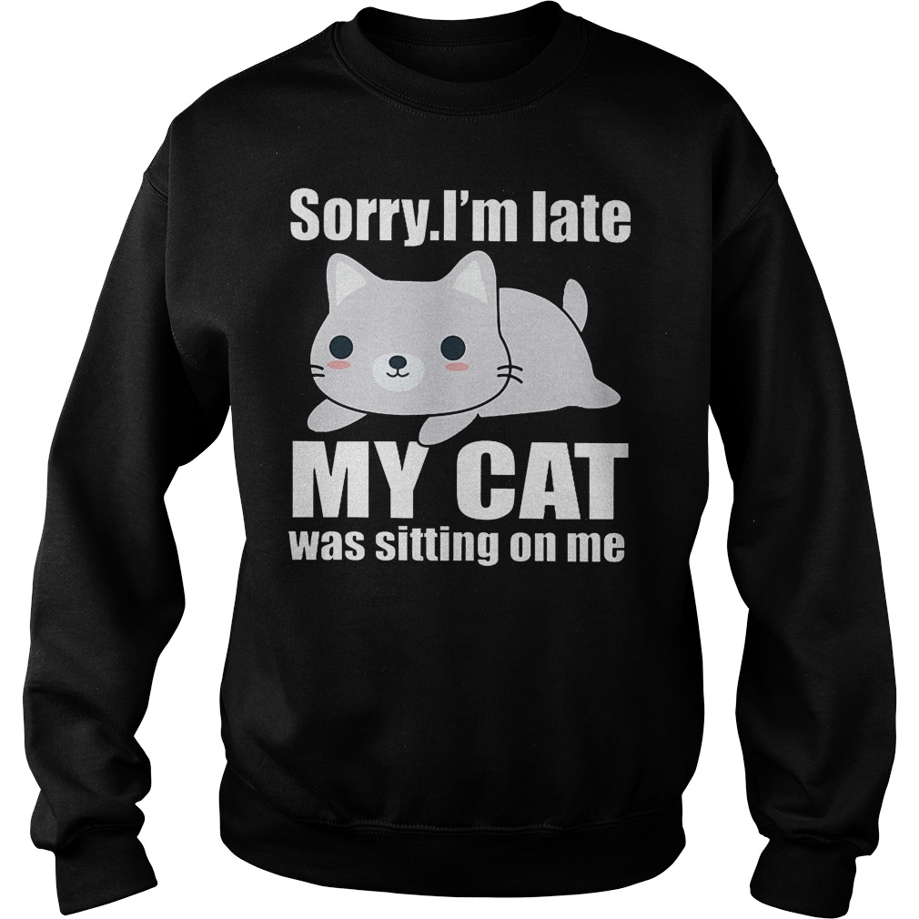 Sorry. I'm Late Mya Cat Was Sitting On Me Sweater