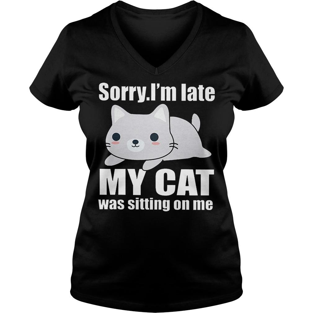 Sorry. I'm Late Mya Cat Was Sitting On Me V Neck