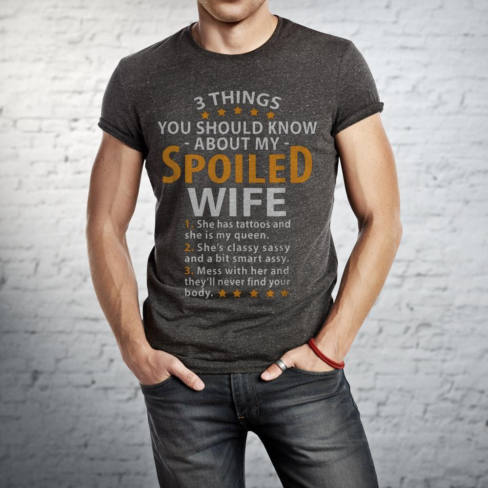3 Things You Should Know About My Spoiled Wife T Shirt