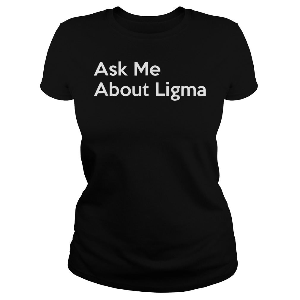 Ask Me About Ligma T-Shirt Classic Ladies Tee