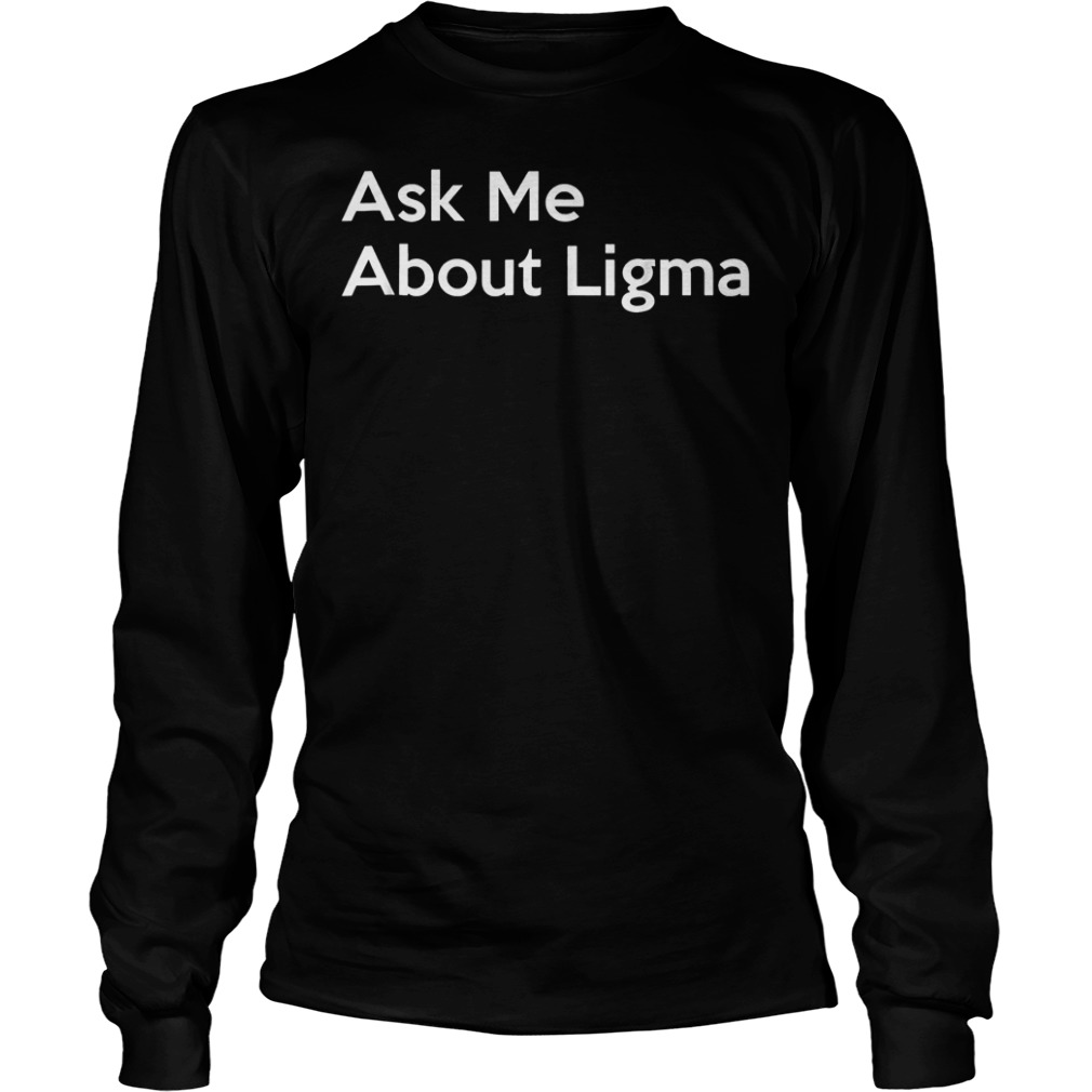 Ask Me About Ligma T-Shirt Longsleeve Tee Unisex