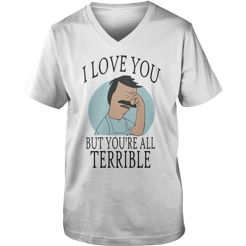 Bob's Burgers I Love You But You're All Terrible T-Shirt Guys V-Neck