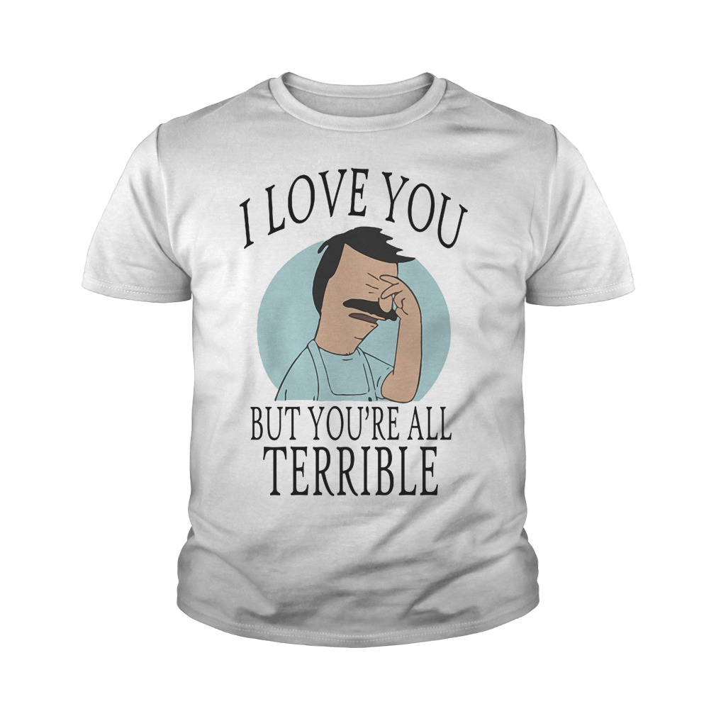Bob's Burgers I Love You But You're All Terrible T-Shirt Youth Tee
