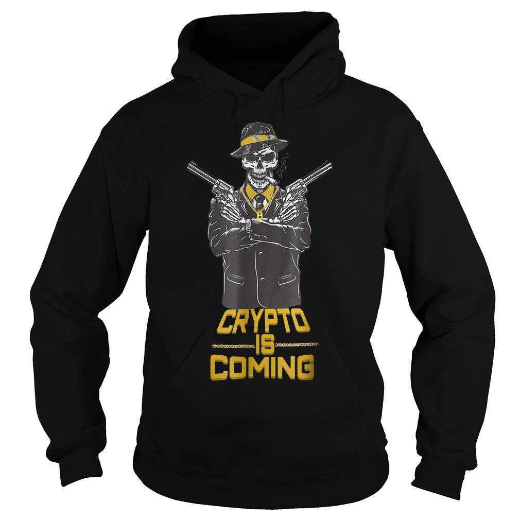 Cryptocurrency Bitcoin Blockchain Crypto Is Coming T-Shirt Hoodie