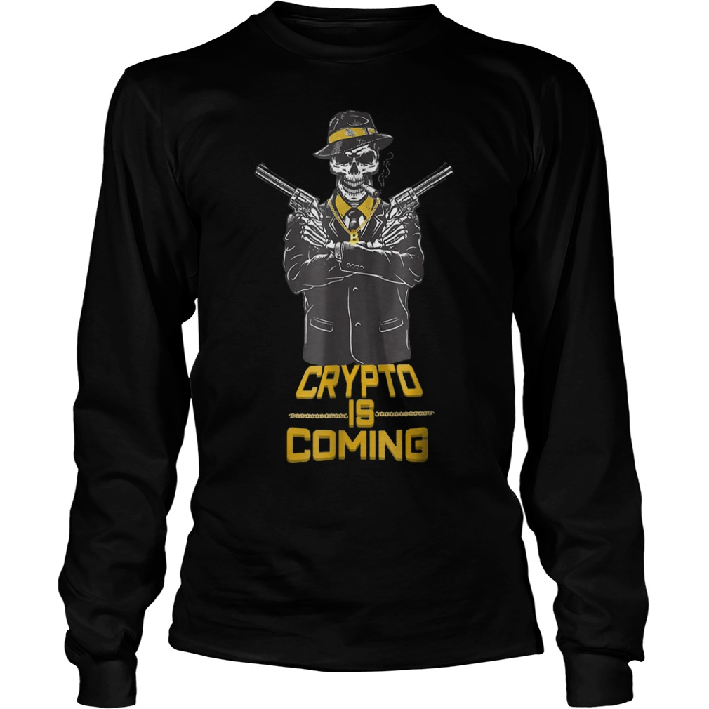 Cryptocurrency Bitcoin Blockchain Crypto Is Coming T-Shirt Longsleeve Tee Unisex