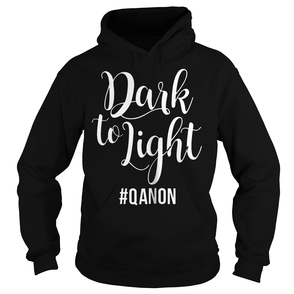 Dark To Light Qanon Hoodie
