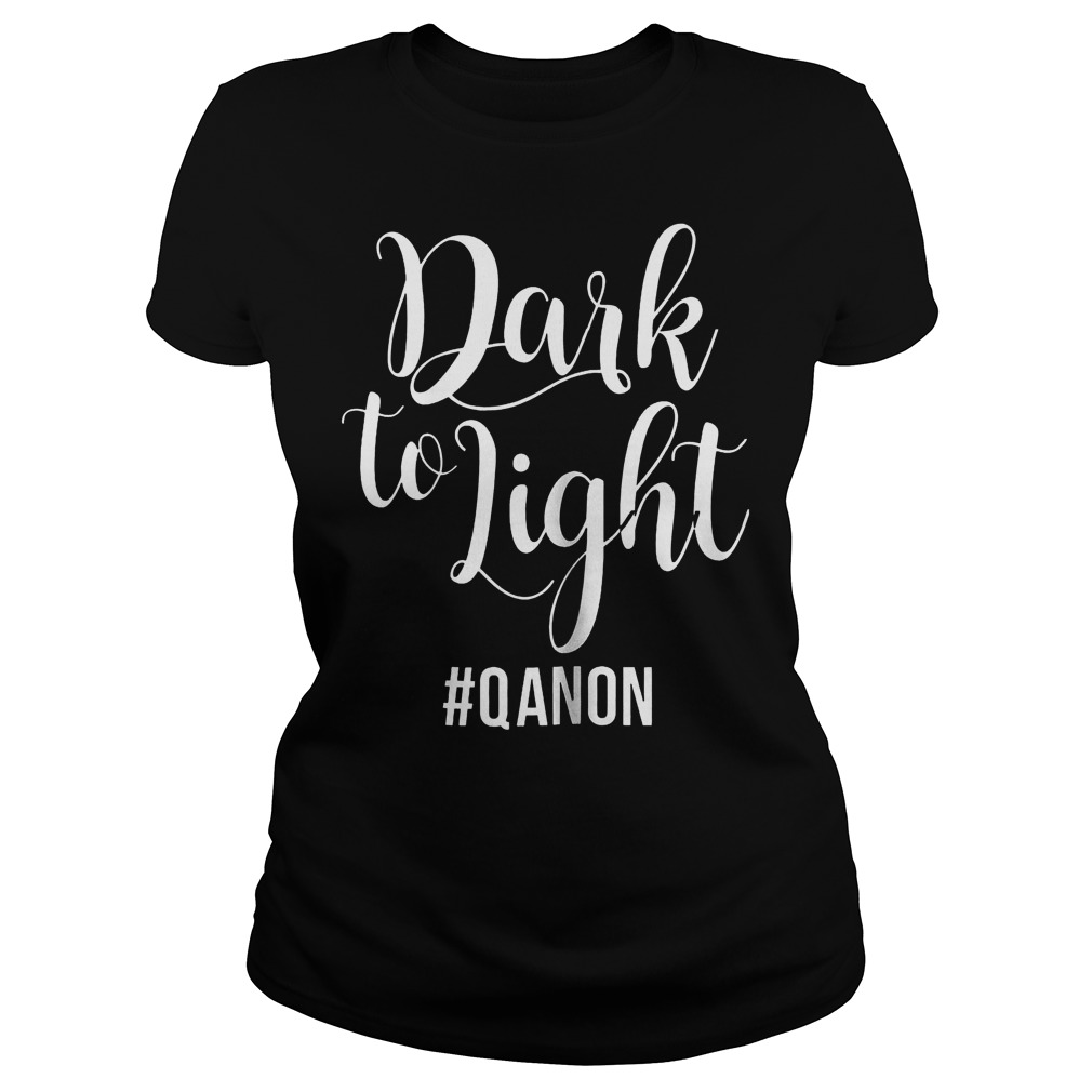 Dark To Light Qanon Ladies Tee