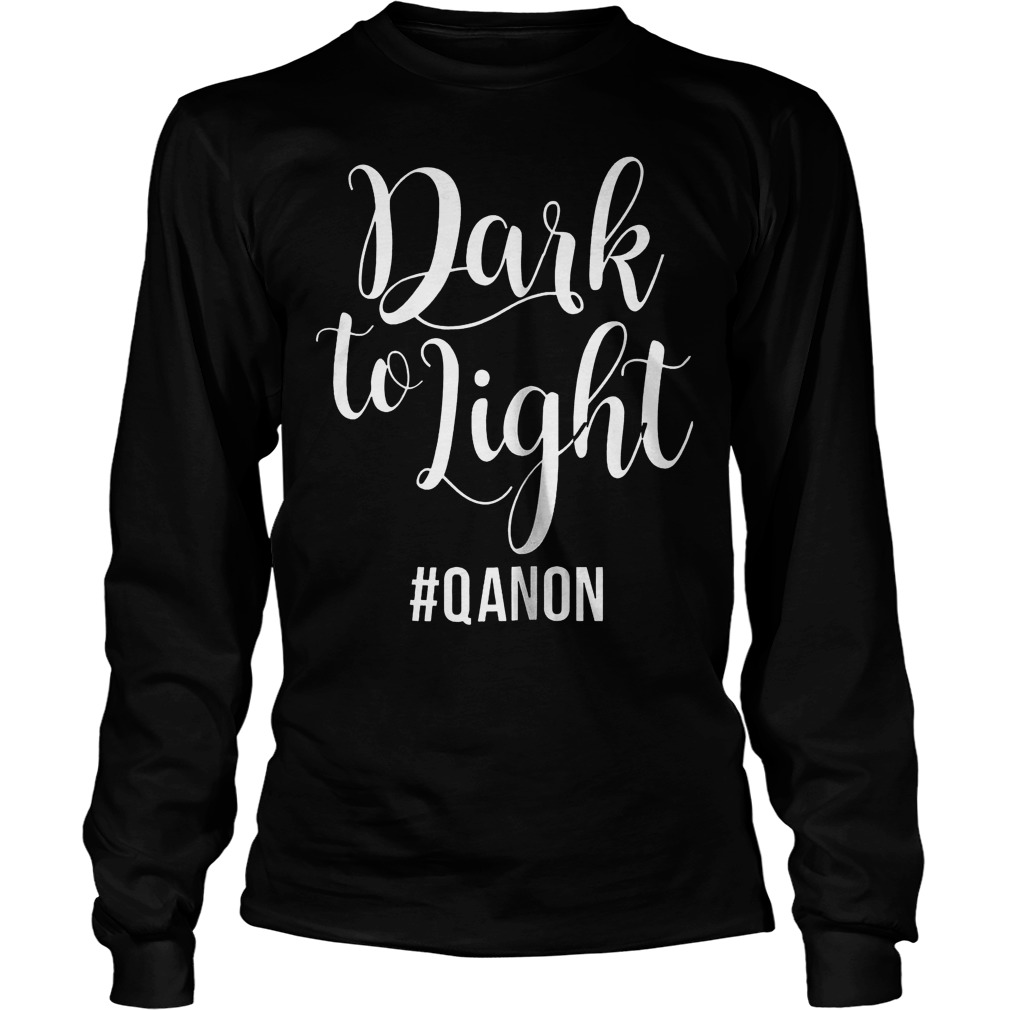 Dark To Light Qanon Unisex Longsleeve Tee