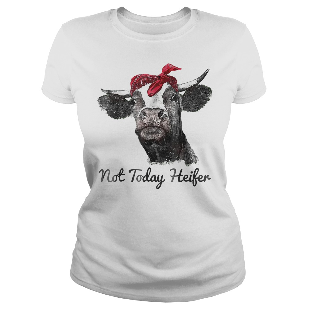 Heifer Cute Funny Not Today T-Shirt Classic Ladies Tee