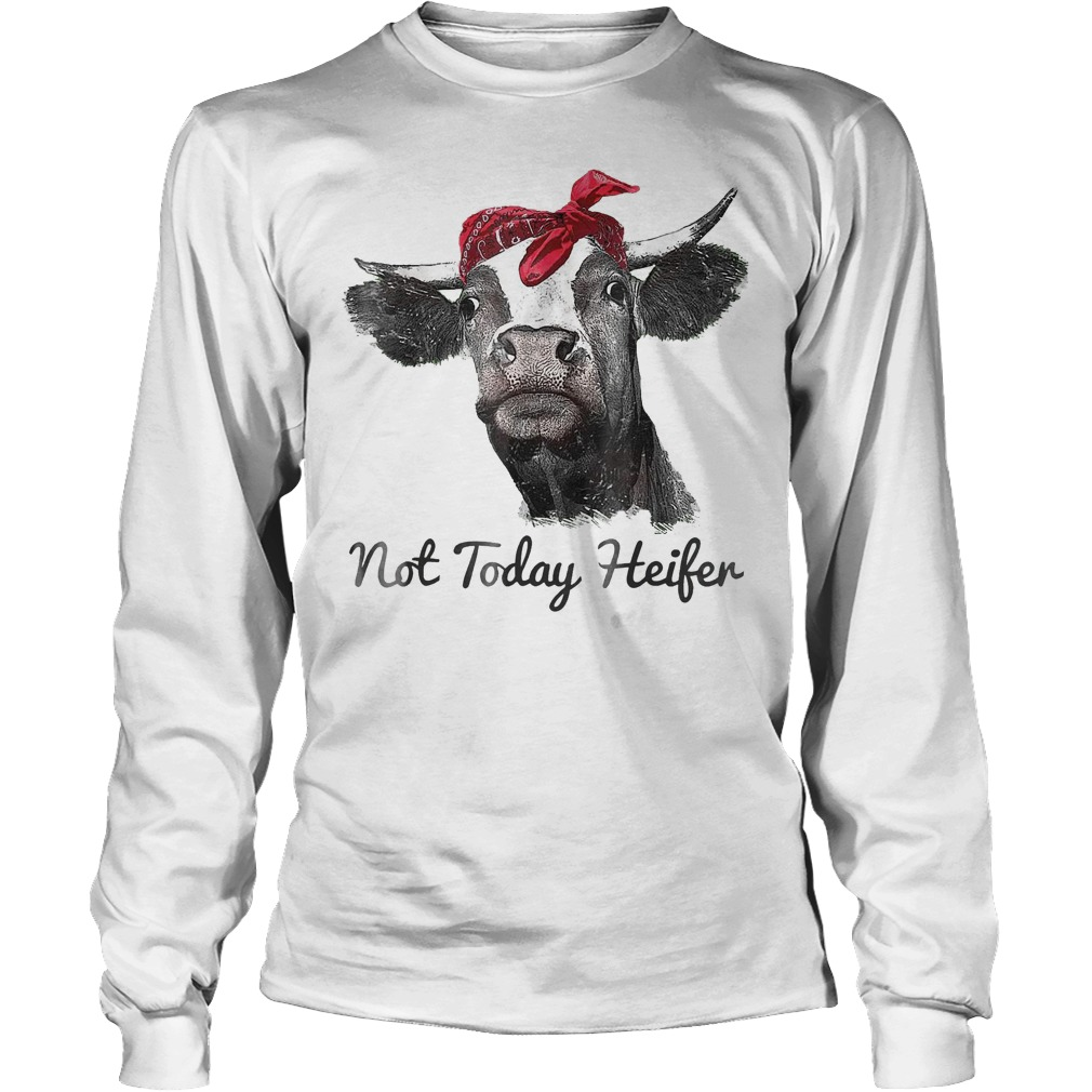 Heifer Cute Funny Not Today T-Shirt Longsleeve Tee Unisex