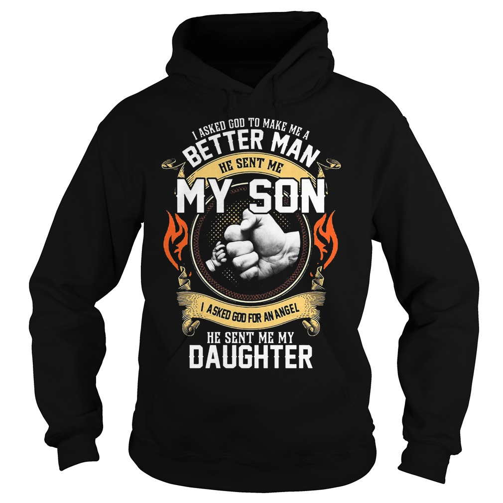 I Asked God To Make Me A Better Man He Sent Me My Son T-Shirt Hoodie