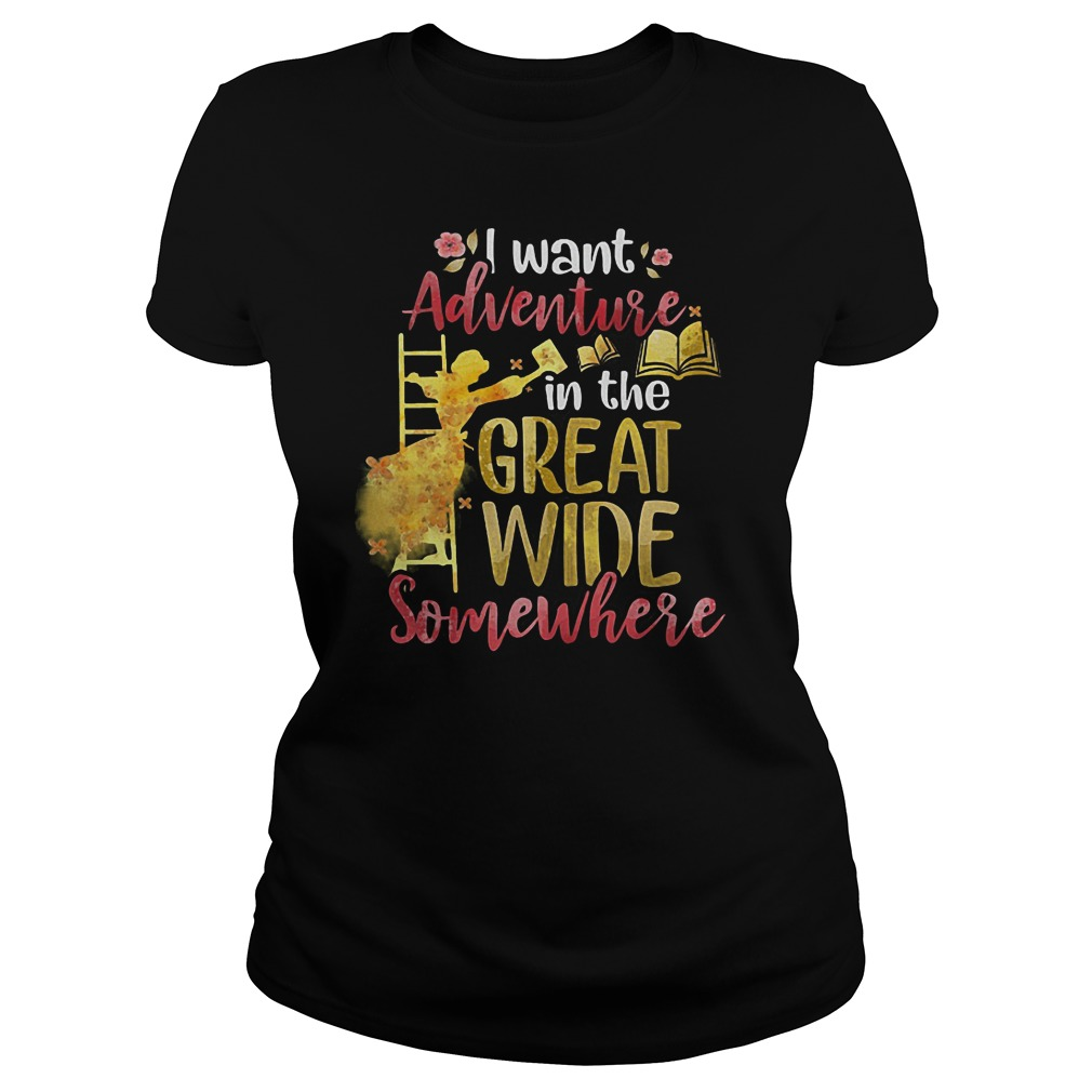 I Want Adventure In The Great Wide Somewhere T-Shirt Classic Ladies Tee