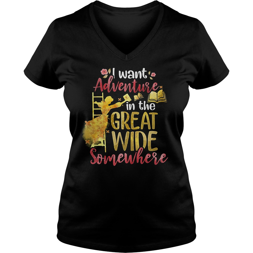 I Want Adventure In The Great Wide Somewhere T-Shirt Ladies V-Neck