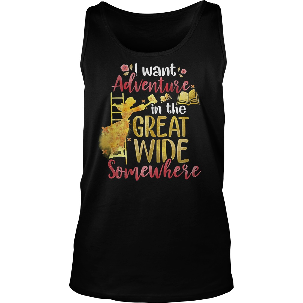 I Want Adventure In The Great Wide Somewhere T-Shirt Tank Top Unisex