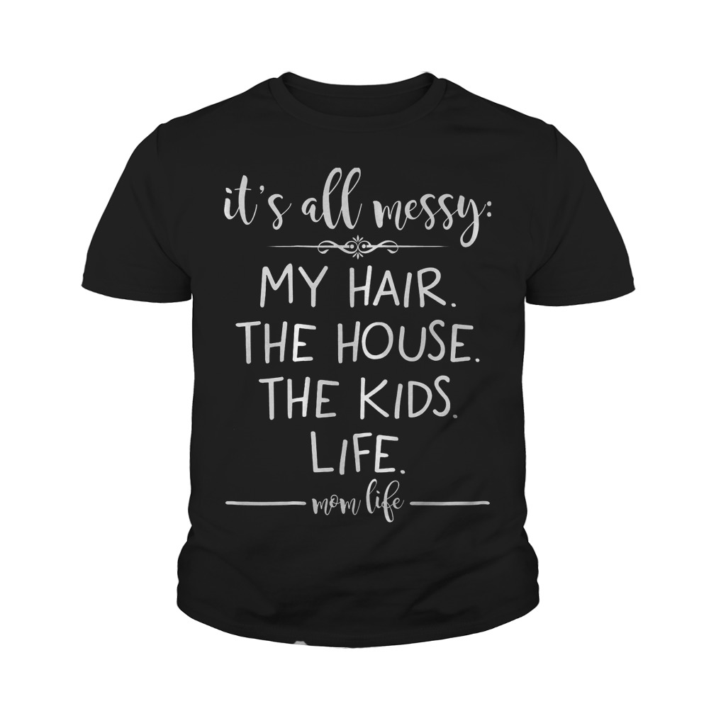 It's All Messy My Hair The House The Kids T-Shirt Youth Tee