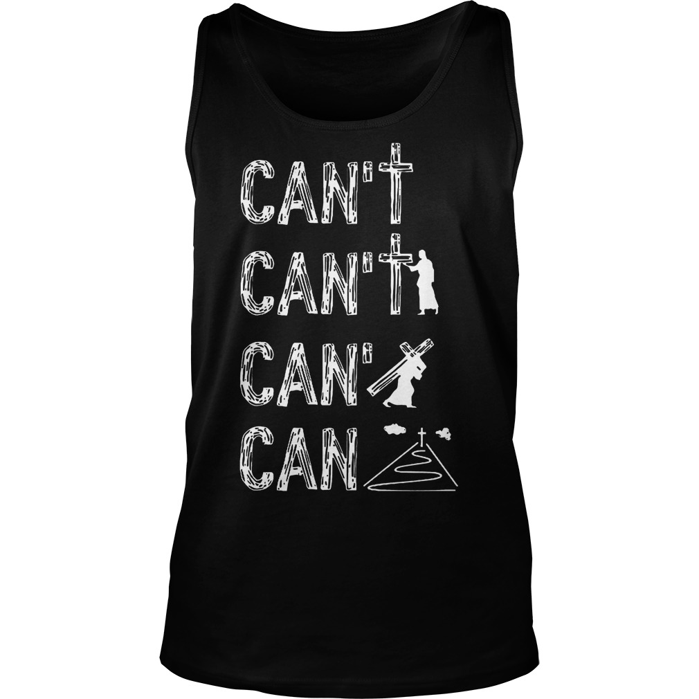 Jesus Can't Can't And Can T-Shirt Tank Top Unisex