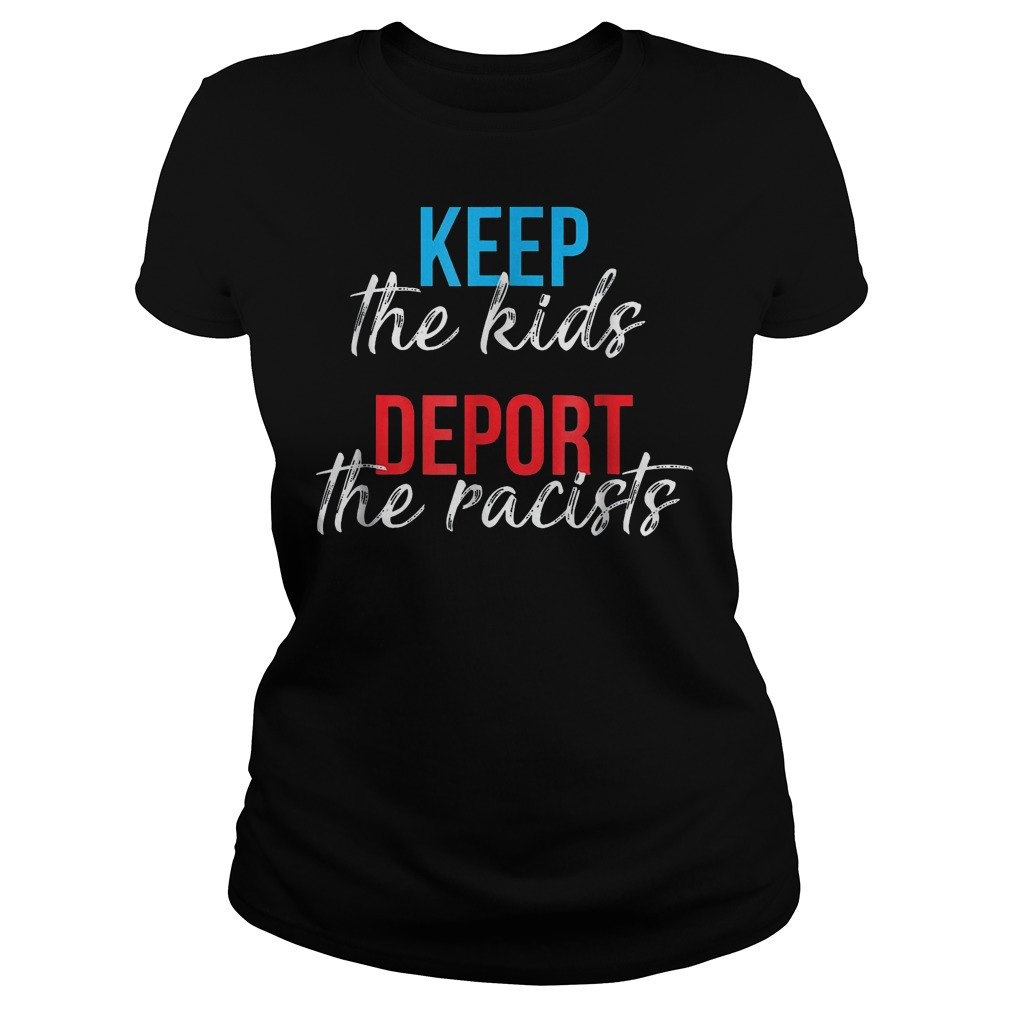 Keep The Kids Deport The Racists T-Shirt Ladies Tee