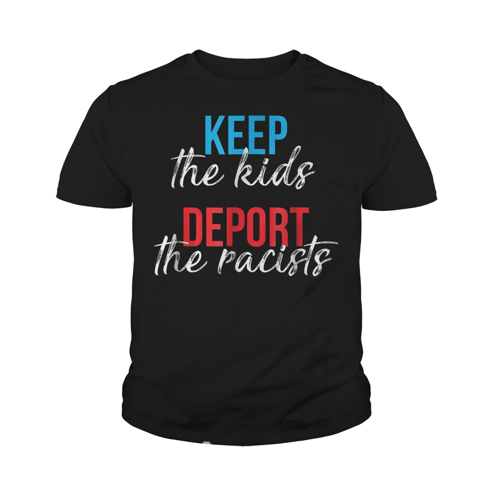 Keep The Kids Deport The Racists T-Shirt Youth Tee