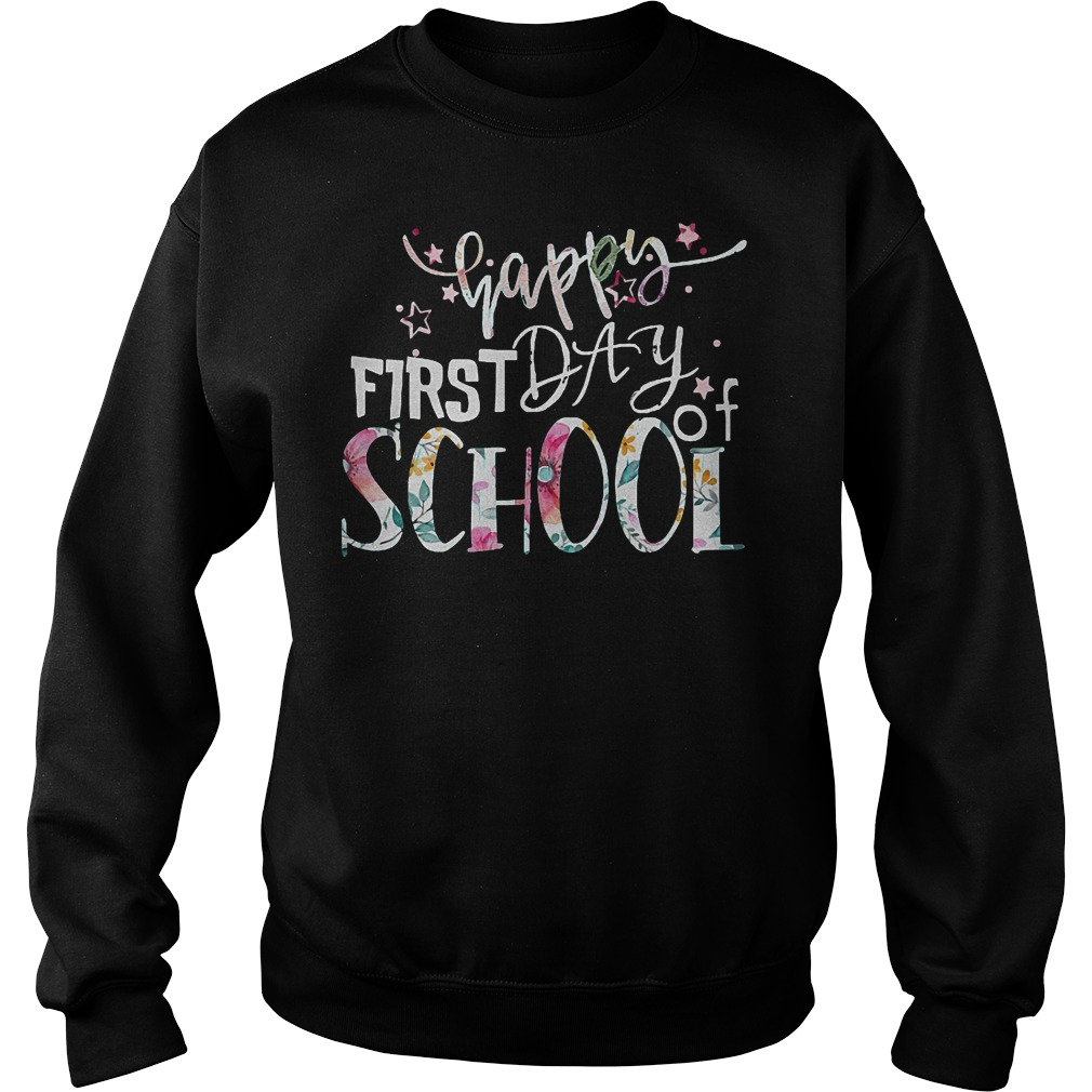 Lets Be Happy Because Of First Day Of School T-Shirt Sweatshirt Unisex