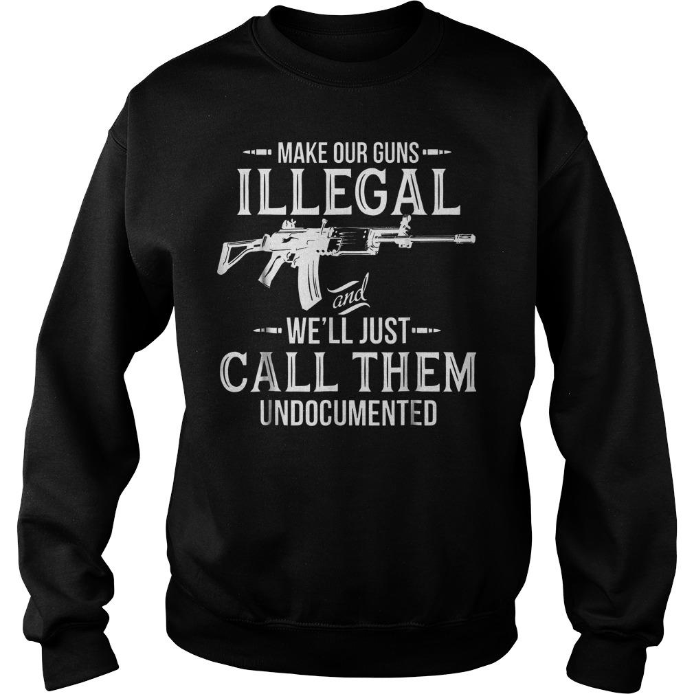 Make Our Guns Illegal Sweat Shirt