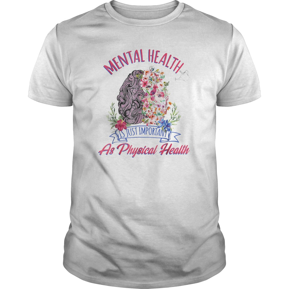 Mental Health Is Just Physical Health T Shirt Guys Tee.jpg