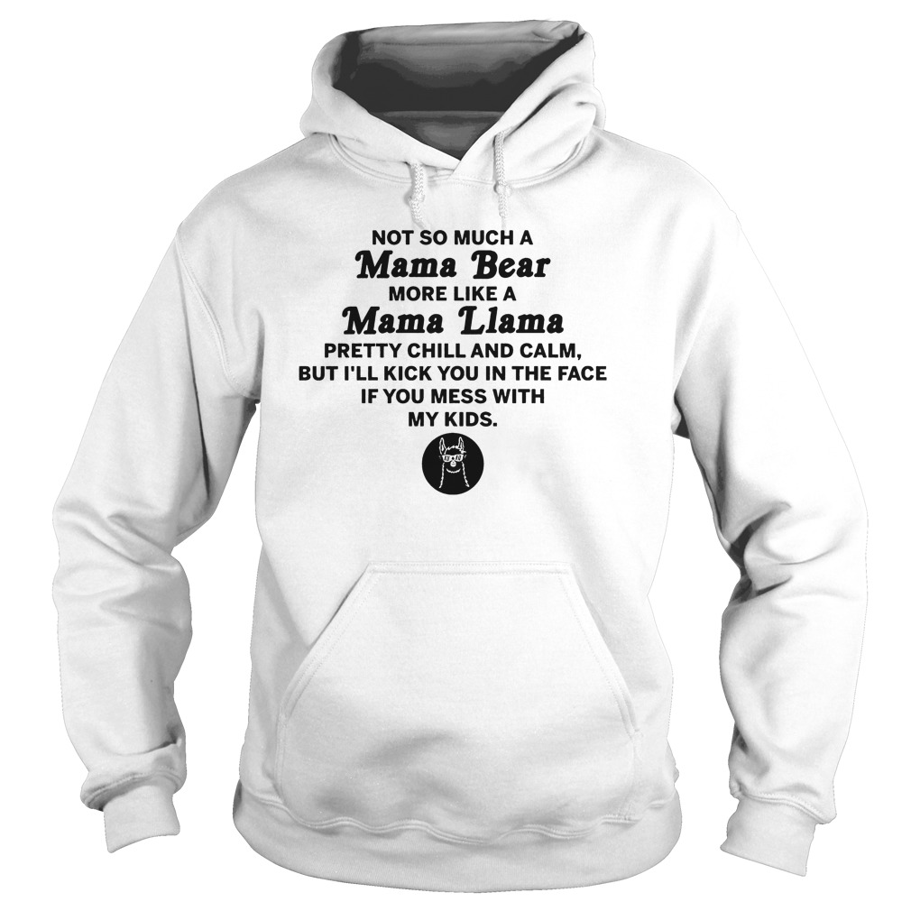 Not Much A Mama Bear More Like A Mama Llama T-Shirt Hoodie