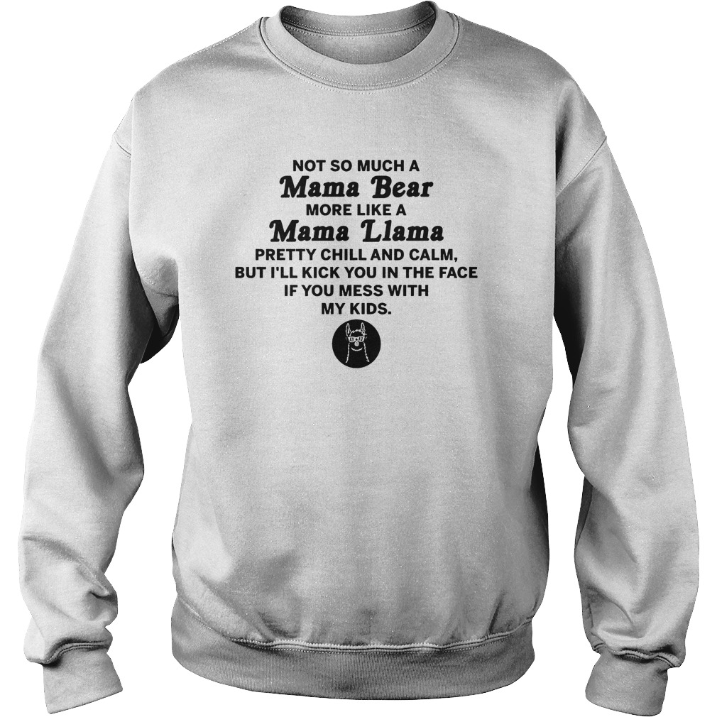 Not Much A Mama Bear More Like A Mama Llama T-Shirt Sweatshirt Unisex