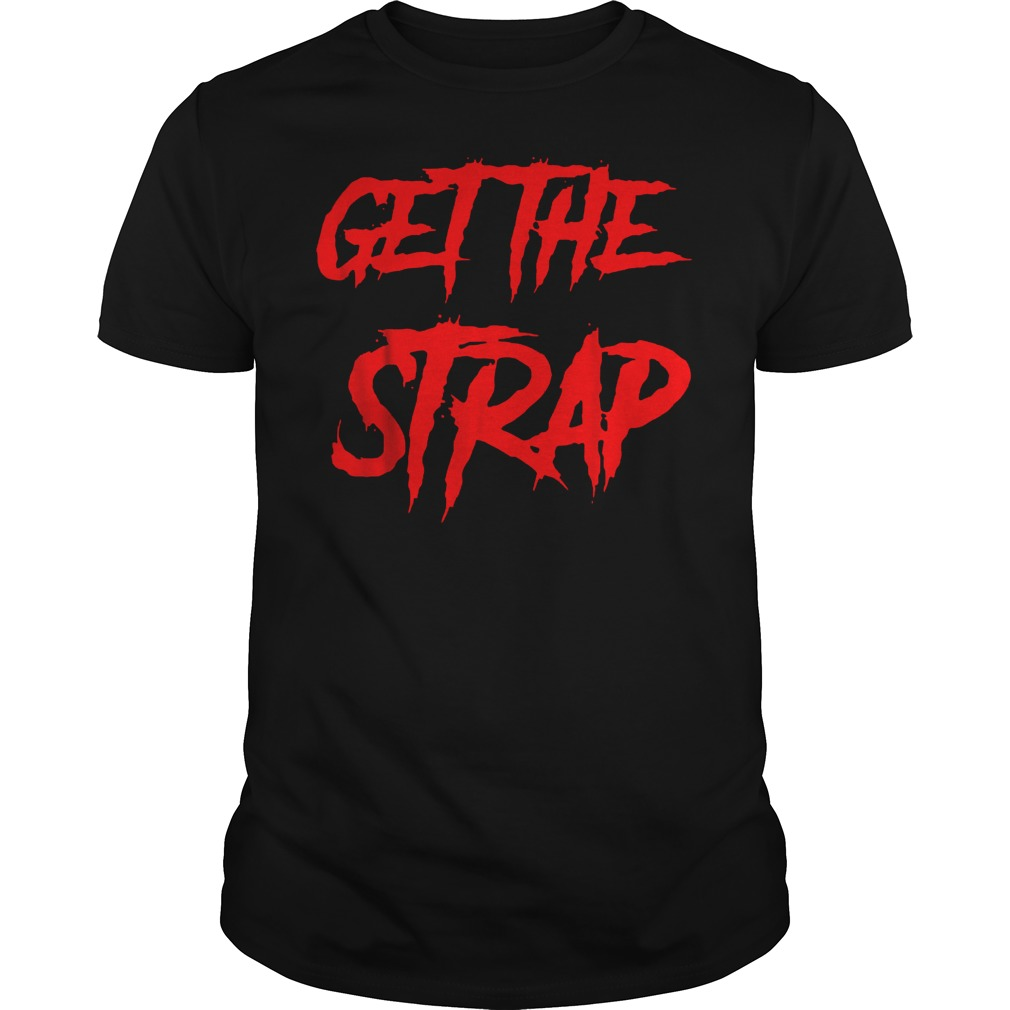 Official Get The Strap T Shirt Guys Tee.jpg