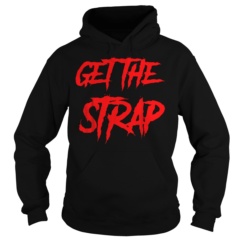 Official Get The Strap T-Shirt Hoodie