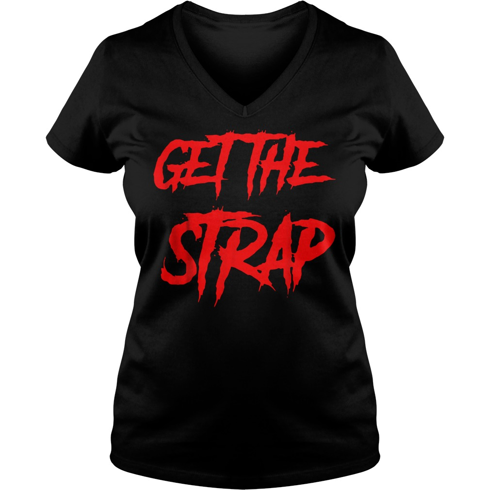 Official Get The Strap T-Shirt Ladies V-Neck