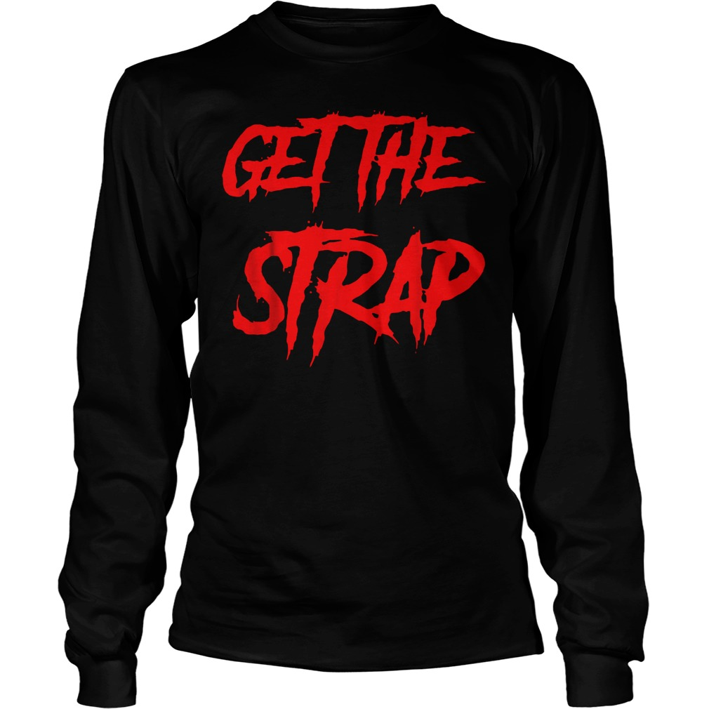Official Get The Strap T-Shirt Unisex Longsleeve Tee