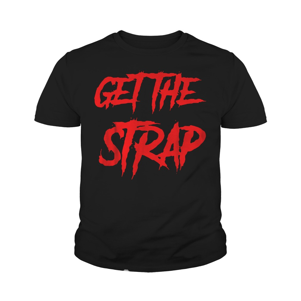 Official Get The Strap T-Shirt Youth Tee