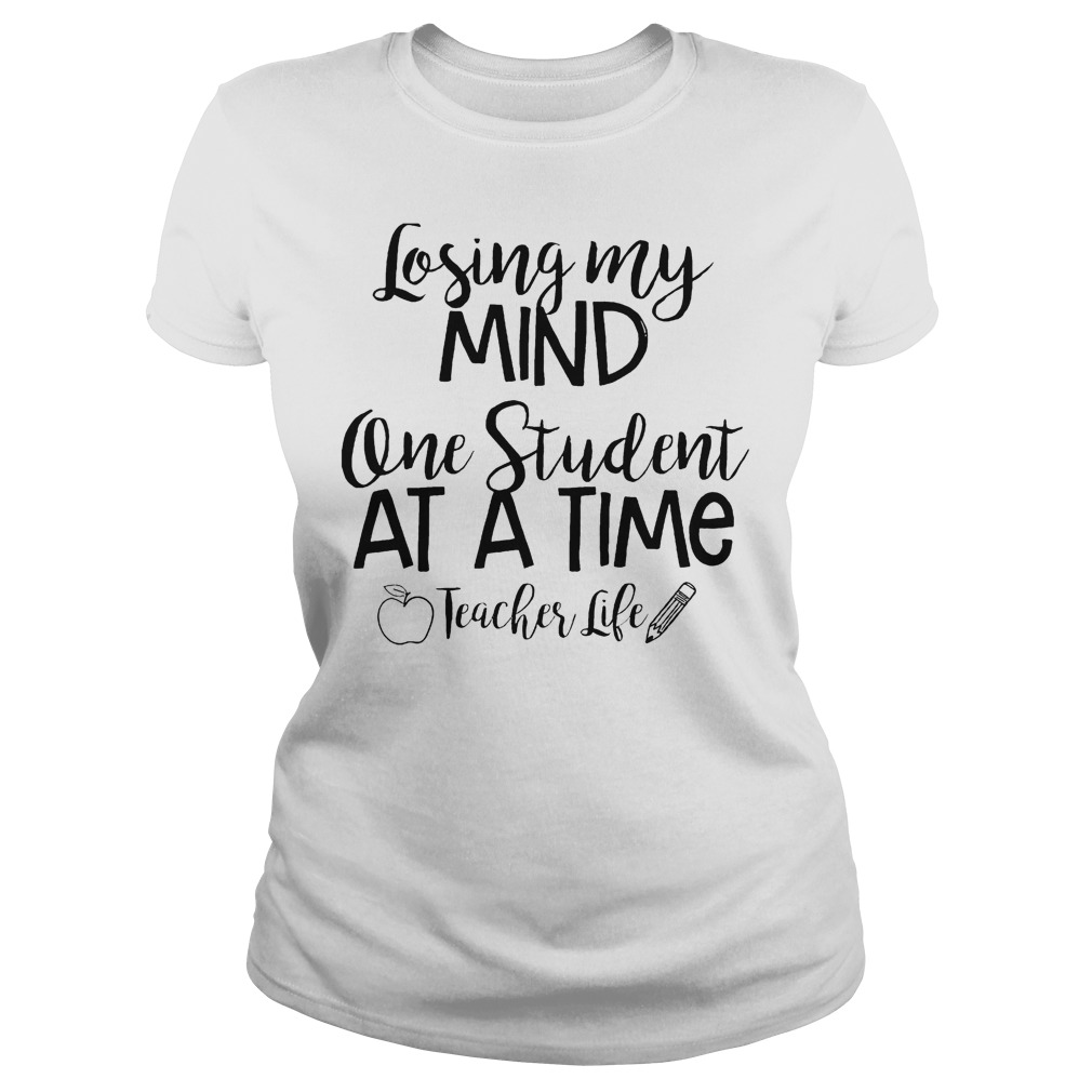 Official Losing My Mind One Student At A Time Teacher Life T-Shirt Classic Ladies Tee