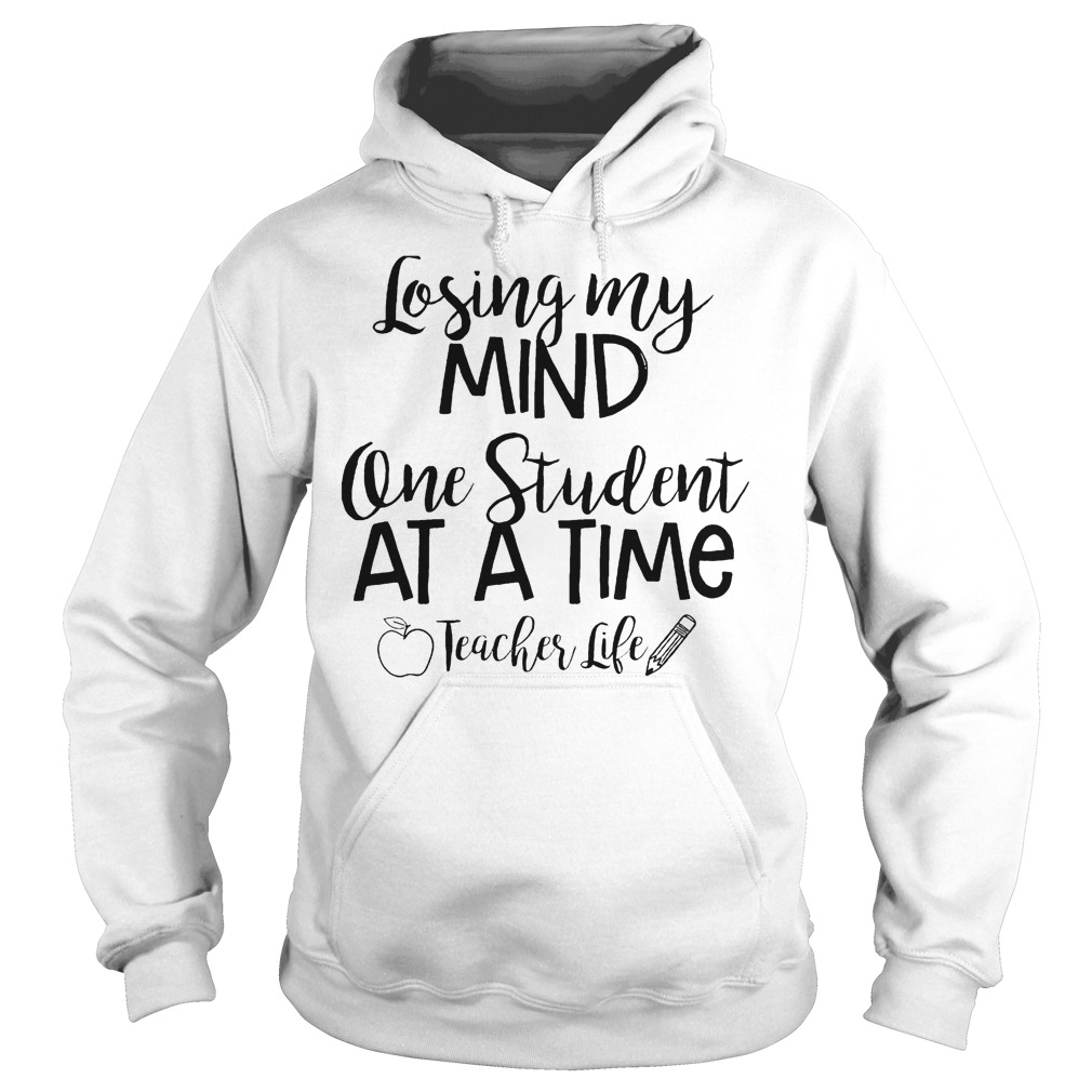 Official Losing My Mind One Student At A Time Teacher Life T-Shirt Hoodie