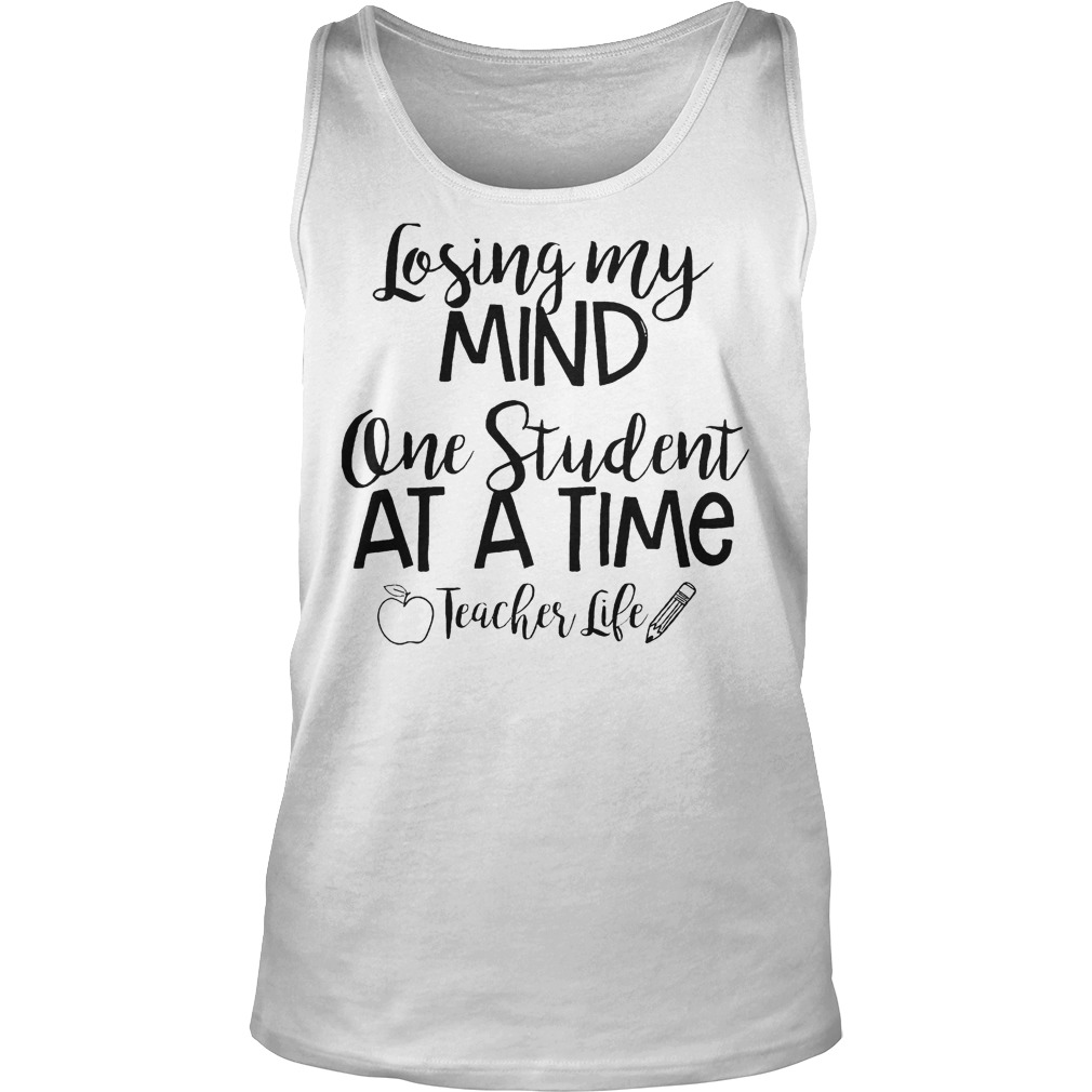 Official Losing My Mind One Student At A Time Teacher Life T-Shirt Tank Top Unisex
