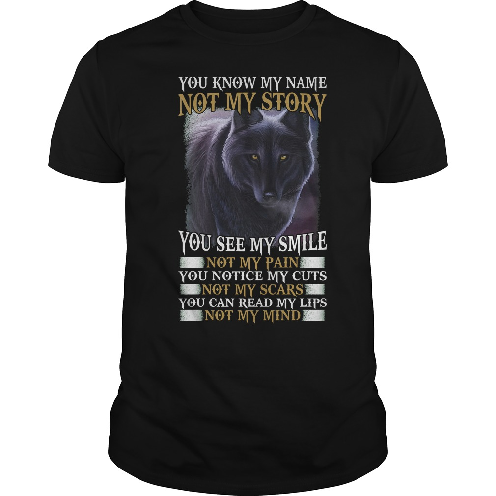 Official Wolf You Know My Name Not My Story T Shirt Classic Guys Unisex Tee.jpg