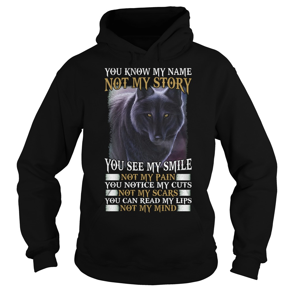 Official Wolf - You Know My Name Not My Story T-Shirt Hoodie