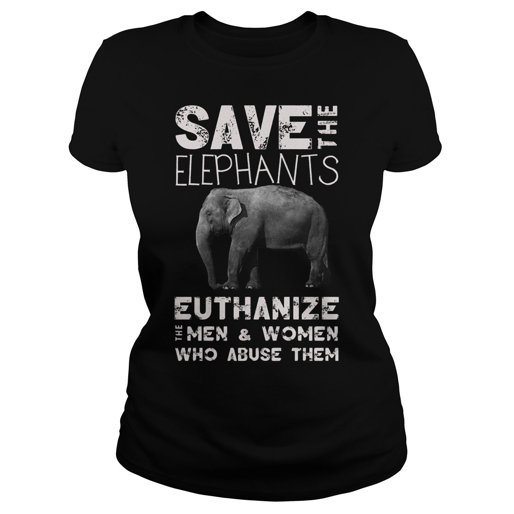 Save The Elephants Euthanize T-Shirt Classic Ladies Tee