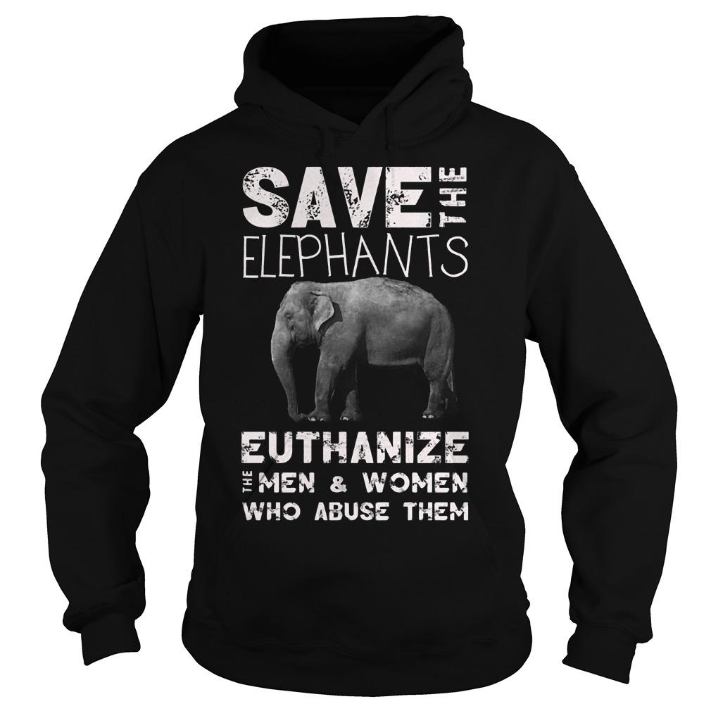 Save The Elephants Euthanize T-Shirt Hoodie
