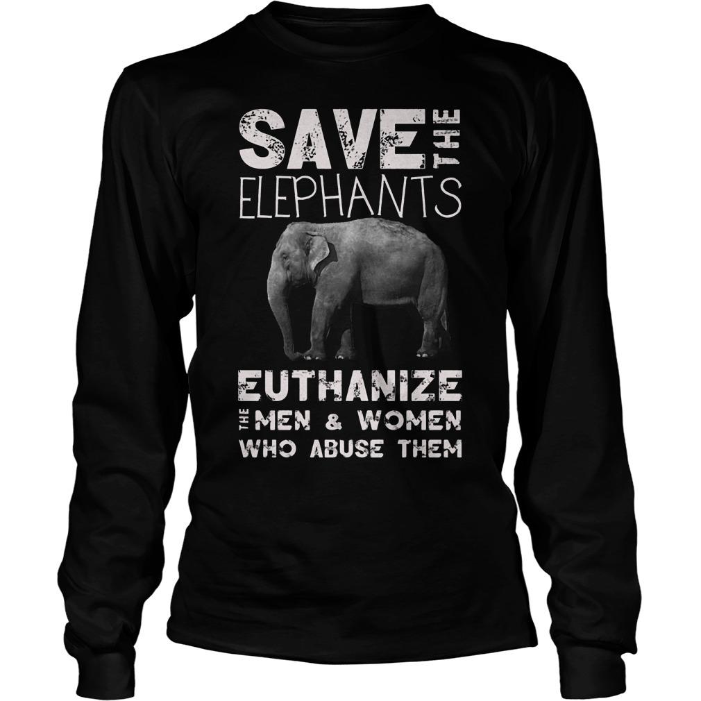 Save The Elephants Euthanize T-Shirt Longsleeve Tee Unisex