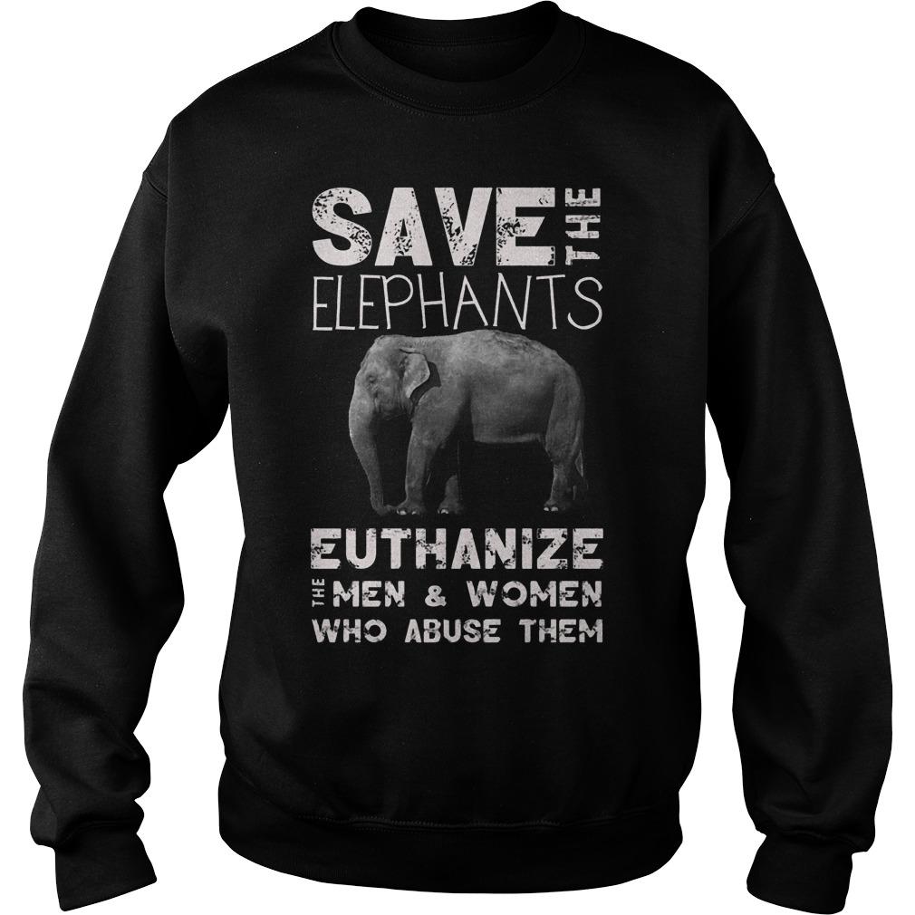 Save The Elephants Euthanize T-Shirt Sweatshirt Unisex
